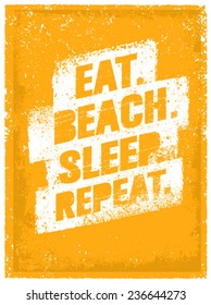 Eat. Beach. Sleep. Repeat. Summertime Vacations Motivation Quote. Vector Poster Concept