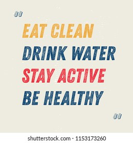 Eat Clean. Drink Water. Stay Active. Be Healthy motivation quote