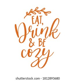 Eat, drink and be cozy - Greeting card text, phrase for Christmas or Thanksgiving. Modern brush lettering phrase. Hand drawn design elements, Xmas greetings cards, invitations. Holiday quotes.