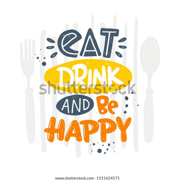 Eat Drink and be Happy. Lettering. Ink hand drawn vector illustration. Can be used for menu, cafe, restaurant, logo, bakery, street festival, farmers market, country fair, cooking shop, food company
