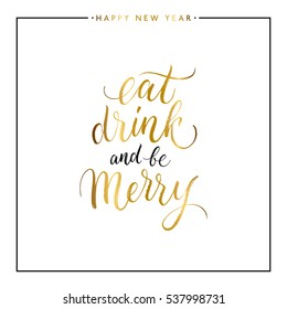 Eat, drink and be Merry gold text isolated on white background, hand painted letter, golden vector christmas lettering for holiday card, poster, banner, print, invitation, handwritten calligraphy