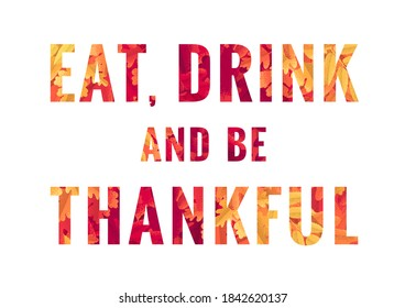 Eat, drink and be thankful lettering. Retro vector letters with autumn leaves pattern. Maple, oak, mountain ash, rowan, hawthorn. Vintage design for poster, card, banner, brochure, tag, social media