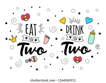 Eat drink for two. Mother mama and daddy  pregnancy quote lettering. Calligraphy inspiration graphic design. Typography for father. Baby elements. Hand written postcard. Cute simple vector sign.