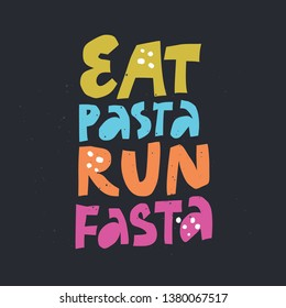 Eat pasta run fasta vector hand drawn lettering. Motivational sport quote flat color illustration. Modern slang phrase colorful sketch inscription. T shirt, poster, banner typography design