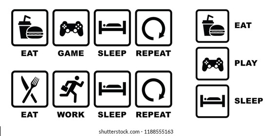 Eat play sleep repeat eat work sleep repeat eat sleep play eat game sleep Vector fun funny symbol icon icons sign signs boy girl man woman happy Lazy day sunday weekend AM and PM Day Night Routine