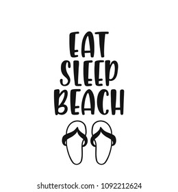 Eat, sleep, beach. Inspirational quote about summer. Modern calligraphy phrase with hand drawn flip flops. Brush vector lettering for print, tshirt and poster. Typographic design.