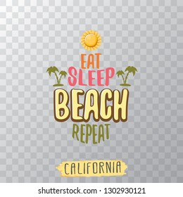 Eat sleep beach repeat vector concept illustration or summer poster. vector funky cartoon sun label with funny summer slogan for print on tee. Greeting card from California coast or beach