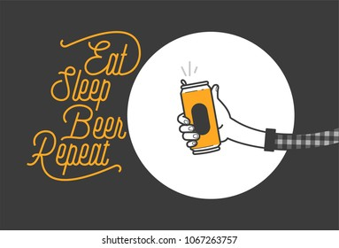 Eat sleep beer repeat typography design and a hand holding a beer can in plaid shirt vector illustration. Cheers mate. Pub or restaurant decoration design. Cold beverage for drunk people.