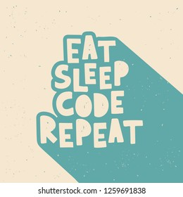 Eat sleep code repeat - hand drawn lettering phrase with texture. Retro poster concept. Vector illustration.