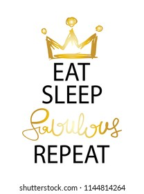 Eat sleep fabulous repeat text and crown / Vector illustration design for t shirt graphics, fashion prints, slogan tees, stickers, posters, cards and other creative uses.