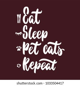 Eat Sleep Pet cats Repeat - hand drawn lettering phrase for animal lovers on the bordo background. Fun brush ink vector illustration for banners, greeting card, poster design