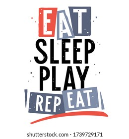 Eat, sleep, play, repeat. Vector illustration with trendy slogan for child t-shirt design