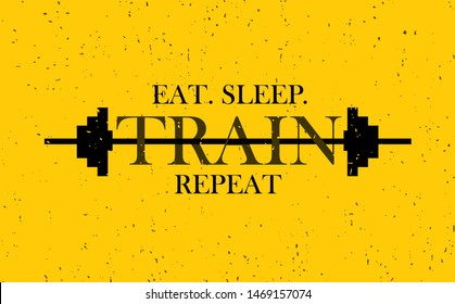 Eat, sleep and repeat. Inspiring Workout and Fitness Gym Motivation Quote Illustration Sign. Creative Strong Sport Vector Rough Typography Grunge Wallpaper Poster Concept