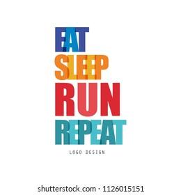 Eat, sleep, run, repeat logo design, inspirational and motivational slogan for running poster, card, decoration banner, print, badge, sticker vector Illustration