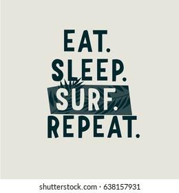 Eat Sleep Surf Repeat  slogan vector print for t-shirt. T shirt graphic.Hawaii t-shirt print.