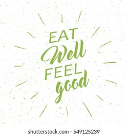 Eat well feel good sign. Motivational poster or card for health and fitness centers, yoga studios, organic and vegetarian stores