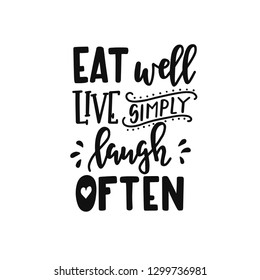 Eat well live simply laugh often Hand drawn typography poster. Conceptual handwritten phrase Home and Family T shirt hand lettered calligraphic design. Inspirational vector