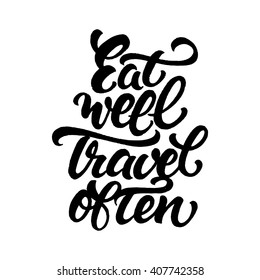 Eat well and travel often. Motivational life quote about traveling. Hand drawn lettering.