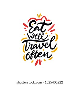 Eat well travel often phrase. Hand drawn vector lettering quote. Cartoon style. Isolated on white background. Design for holiday greeting cards, logo, sticker, banner, poster, print.