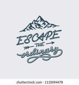 Ecape the ordinary.  Lettering inspiring typography poster. Vector illustration.