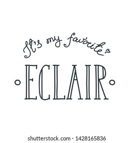 Eclair - it's my favorite. Quote eclair typography isolated on white background. Can be used for menu, logo or flyer. Vector 8 EPS.