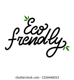 Eco frendly. Modern hand written template for bag, T shirt, bannner, poster. Lettering quote about eco concept. Modern typography layout.
