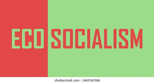 Eco socialism / eco-socialism - ideology, politics and movement of green socialist left. Vector illustration