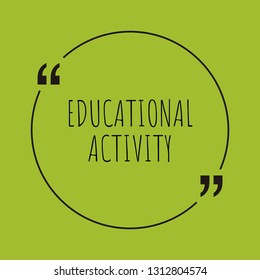 """Educational activity word concept. """"Educational activity"""" on green background with quote. Use for cover, banner, blog."""