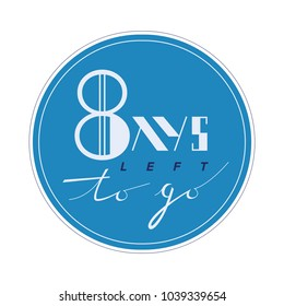 Eight days to go. No of days left to go badges. Vector typographic design of 8