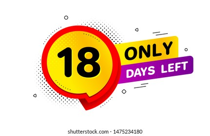 Eighteen days left icon. Chat bubble badge. 18 days to go sign. Speech bubble banner. Price tag design. Promotion sale badge. Limited discounts. Vector