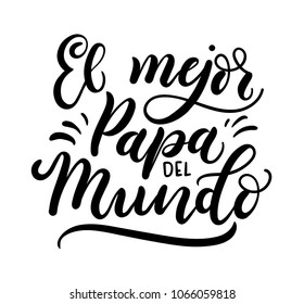 """El mejor papa del mundo spanish inscription means """"World's Best Dad"""". Lettering for Father's Day isolated on white background. Vector illustration."""