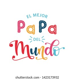 El Mejor Papa Del Mundo - Spanish celebration quote for Father's Day. Vector illustration with hand drawn lettering. Cartoon design for postcard, t-shirt, banner, poster.  The best Dad in the world