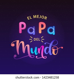 El Mejor Papa Del Mundo - Spanish celebration quote for Father's Day. Vector illustration with lettering and starry night sky. Design for postcard, t-shirt, banner, poster.  translation: The best Dad in the world