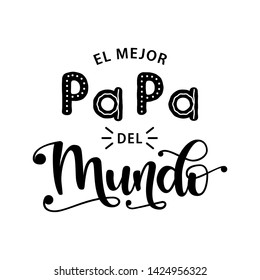El Mejor Papa Del Mundo - Spanish  celebration quote for Father's Day. Vector illustration with hand lettering. Design for postcard, t-shirt, banner, poster.  Translation: The best Dad in the world