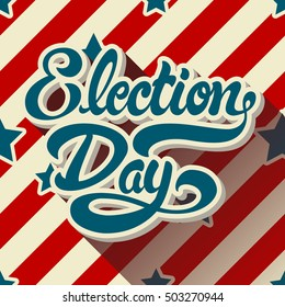 Election Day hand drawn lettering on background of pattern with stripes and stars. Politic Vote. Vector illustration.