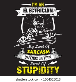 I'm an electrician my level of sarcasm depends on your level of stupidity - electrician t shirt vector