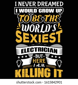 electrician saying design -  never dreamed i would grow up to be the world's sexiest electrician but where i am killing it - vector