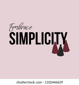 Embrace Simplicity Slogan with Tassels for Tshirt Graphic Vector Print