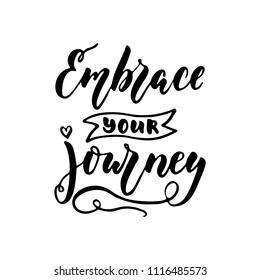 Embrace your journey - hand drawn positive lettering phrase isolated on the white background. Fun brush ink vector quote for banners, greeting card, poster design, photo overlays