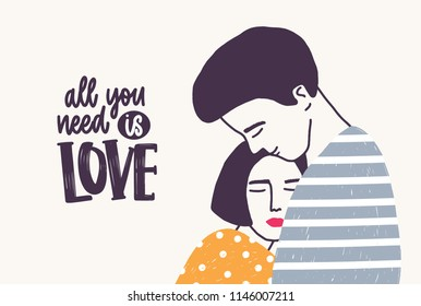 Embracing young man and woman and All You Need Is Love lettering handwritten with elegant font. Hugging or cuddling couple and romantic quote. Vector illustration for Valentine s day greeting card