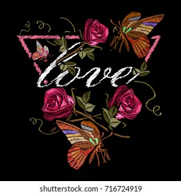 Embroidery roses and butterfly, slogan love. Fashionable embroidery template vector for ladies, woman t shirt design