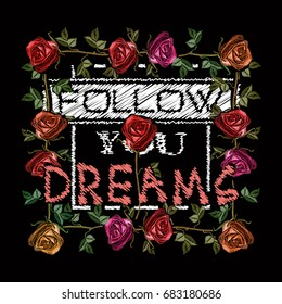 Embroidery roses, slogan follow you dreams. Fashionable embroidery template vector for ladies t shirt design
