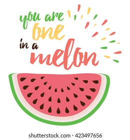 Emotional love print with watermelon hand writing quote 'You are one in a melon'.  Greeting bright card about love Positive trendy art summer poster, love, watermelon. Valentines day card. Baby shower