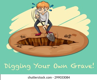 English idiom says digging your own grave