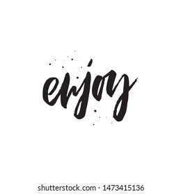 Enjoy black ink vector inscription. Stay unique motivational grunge style message with ink drops. Self-respect handwritten inspirational slogan for t-shirt print, postcard, greeting card design