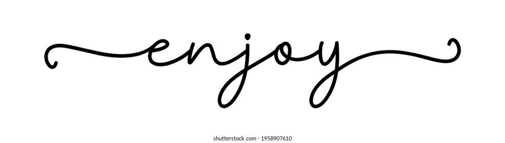 ENJOY. Continuous line cursive word enjoy. Hand drawn script text. Modern calligraphy cursive typography script. Motivation graphic phrase enjoy. Vector continuous one black line. - Shutterstock ID 1958907610