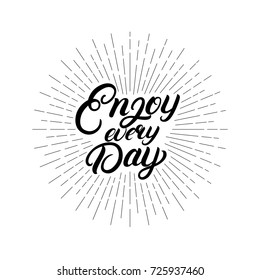 Enjoy every day hand written lettering quote. Modern brush calligraphy. Motivational phrase for cards, prints, posters. Isolated on background. Vector illustration.