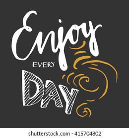 Enjoy every day. Motivational quote. Modern hand lettering design. Can be used for cards, banners, posters. Vector illustration
