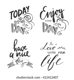 Enjoy every day. Today is your day. Be in love with your life. Motivational quotes set. Modern hand lettering design. Can be used for cards, banners, posters. Vector illustration