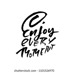Enjoy every moment. Hand drawn dry brush lettering. Ink illustration. Modern calligraphy phrase. Vector illustration.
